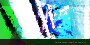 polygon prompt : brand-new pop sense